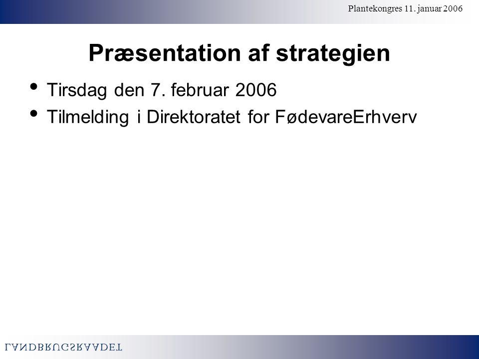 Plantekongres 11. januar 2006 Præsentation af strategien Tirsdag den 7.