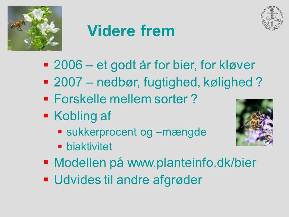 Videre frem  2006 – et godt år for bier, for kløver  2007 – nedbør, fugtighed, kølighed .