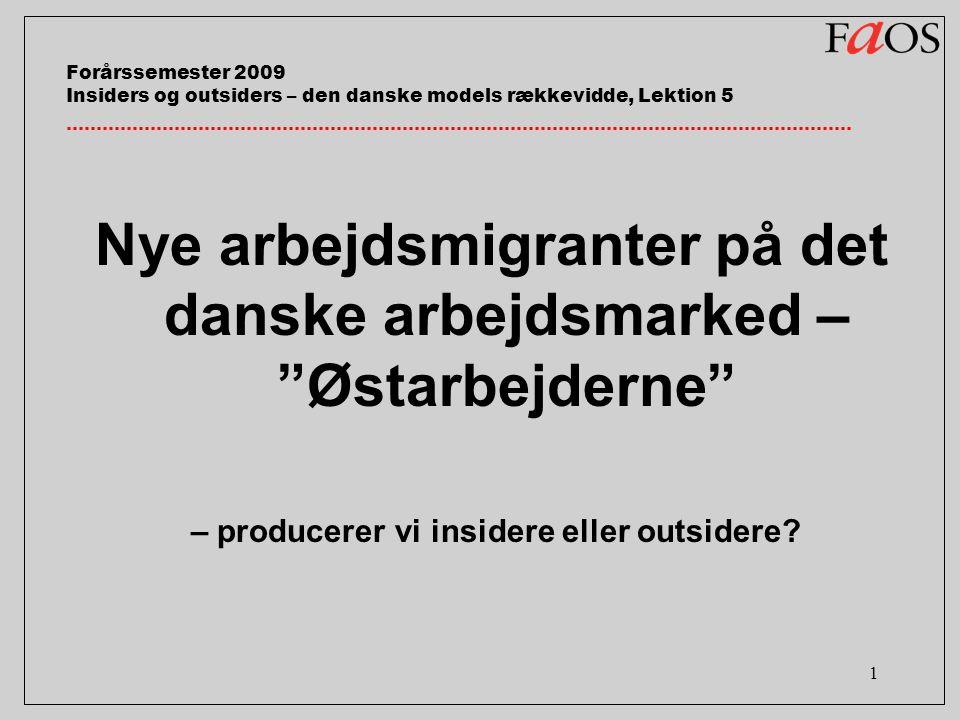 1 Forårssemester 2009 Insiders og outsiders – den danske models rækkevidde, Lektion 5 Nye arbejdsmigranter på det danske arbejdsmarked – Østarbejderne – producerer vi insidere eller outsidere