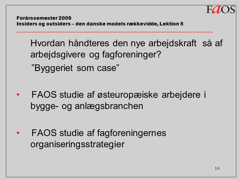 14 Forårssemester 2009 Insiders og outsiders – den danske models rækkevidde, Lektion 5 Hvordan håndteres den nye arbejdskraft så af arbejdsgivere og fagforeninger.