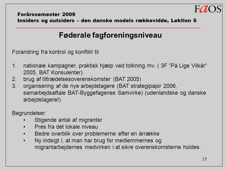 25 Forårssemester 2009 Insiders og outsiders – den danske models rækkevidde, Lektion 5 Føderale fagforeningsniveau Forandring fra kontrol og konflikt til 1.nationale kampagner, praktisk hjælp ved tolkning mv.