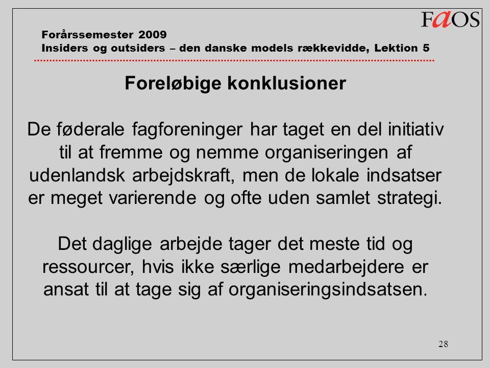 28 Forårssemester 2009 Insiders og outsiders – den danske models rækkevidde, Lektion 5 Foreløbige konklusioner De føderale fagforeninger har taget en del initiativ til at fremme og nemme organiseringen af udenlandsk arbejdskraft, men de lokale indsatser er meget varierende og ofte uden samlet strategi.