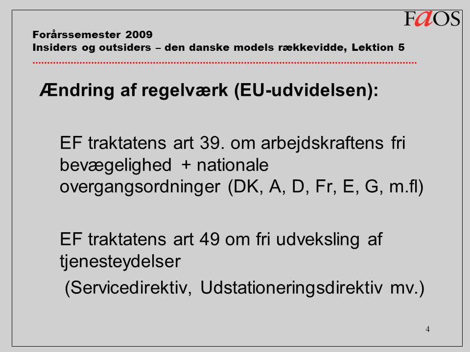 4 Forårssemester 2009 Insiders og outsiders – den danske models rækkevidde, Lektion 5 Ændring af regelværk (EU-udvidelsen): EF traktatens art 39.