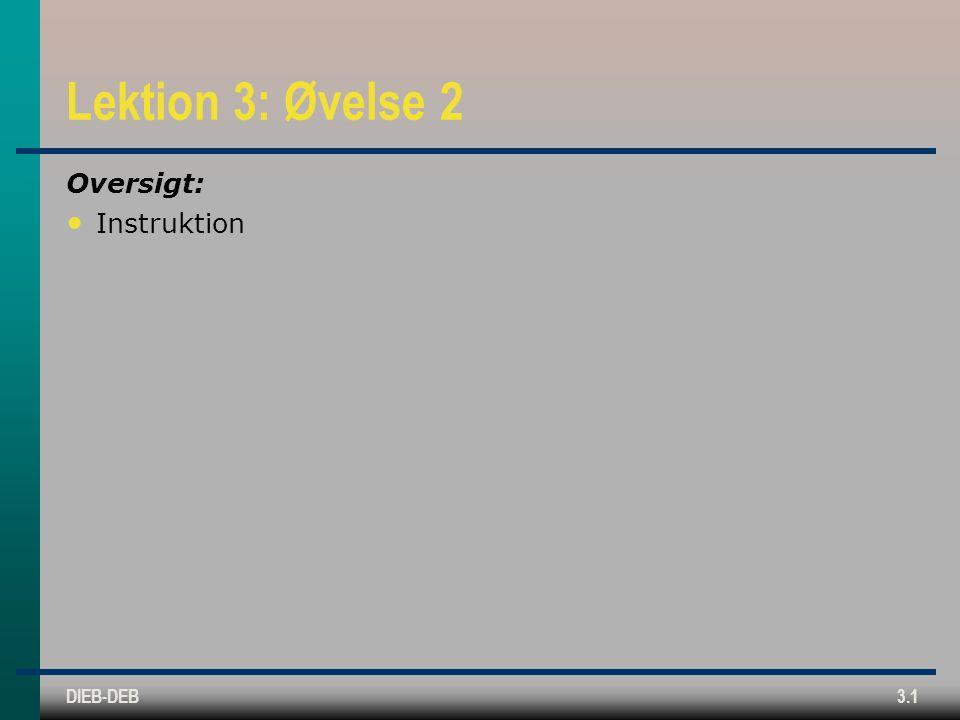 DIEB-DEB3.1 Lektion 3: Øvelse 2 Oversigt: Instruktion