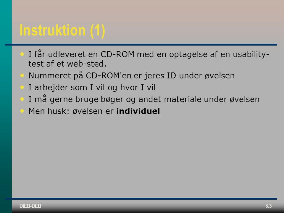 DIEB-DEB3.3 Instruktion (1) I får udleveret en CD-ROM med en optagelse af en usability- test af et web-sted.