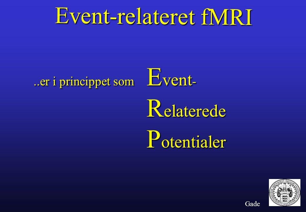Event-relateret fMRI..er i princippet som E vent - R elaterede P otentialer