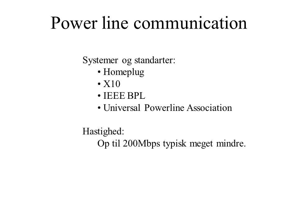 Systemer og standarter: Homeplug X10 IEEE BPL Universal Powerline Association Hastighed: Op til 200Mbps typisk meget mindre.