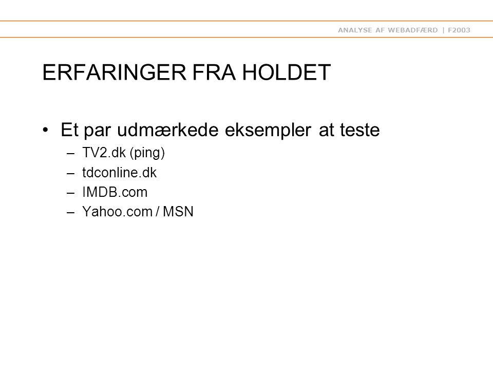 ANALYSE AF WEBADFÆRD | F2003 ERFARINGER FRA HOLDET Et par udmærkede eksempler at teste –TV2.dk (ping) –tdconline.dk –IMDB.com –Yahoo.com / MSN