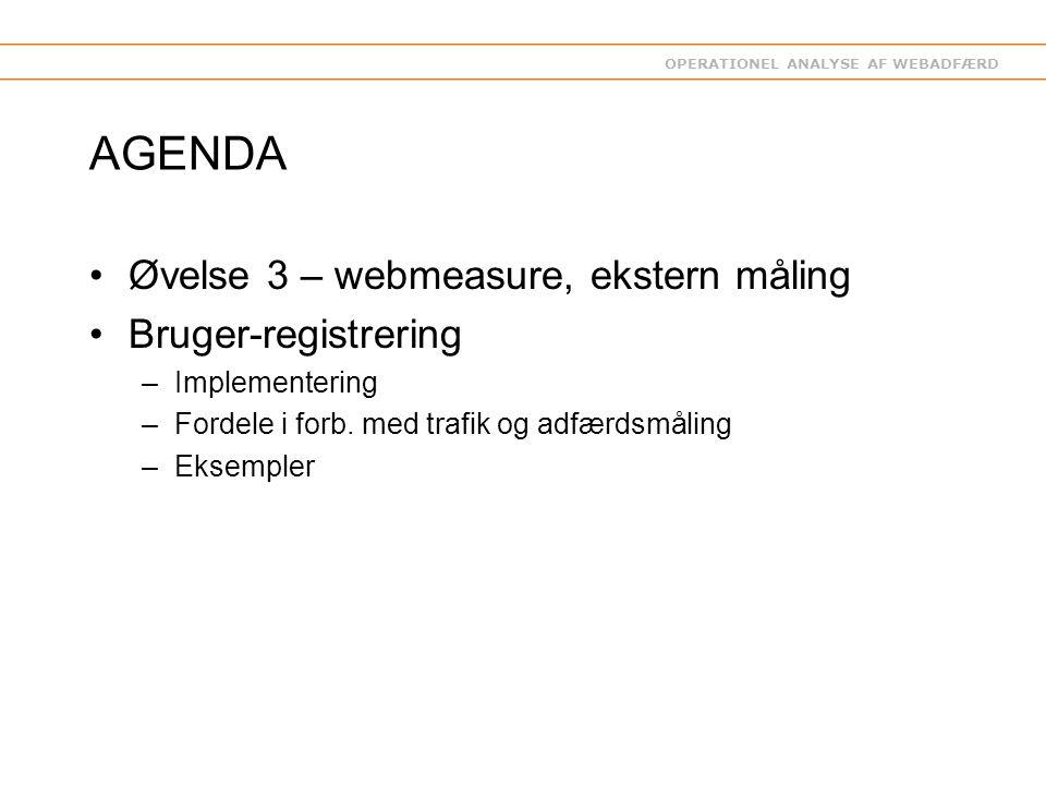 OPERATIONEL ANALYSE AF WEBADFÆRD AGENDA Øvelse 3 – webmeasure, ekstern måling Bruger-registrering –Implementering –Fordele i forb.