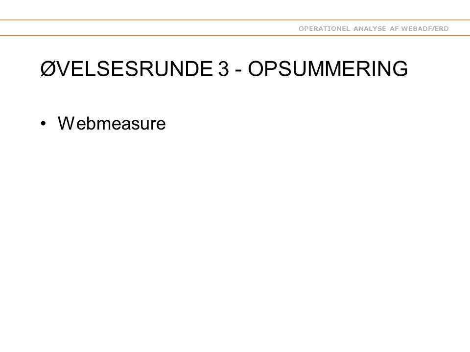 OPERATIONEL ANALYSE AF WEBADFÆRD ØVELSESRUNDE 3 - OPSUMMERING Webmeasure