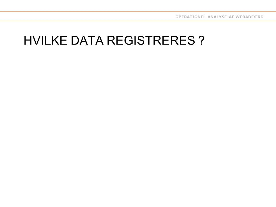 OPERATIONEL ANALYSE AF WEBADFÆRD HVILKE DATA REGISTRERES