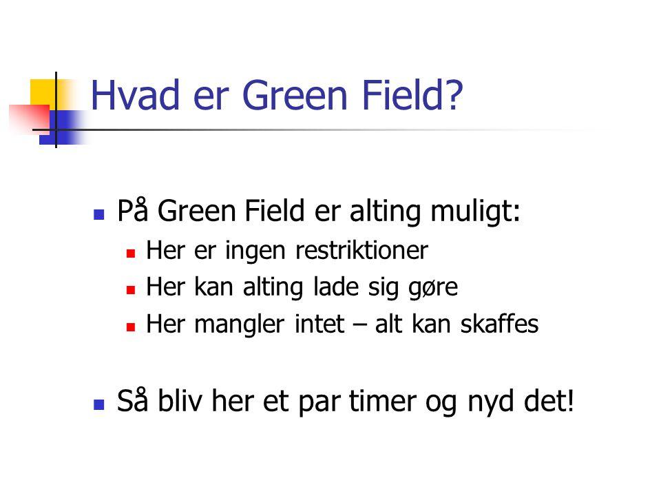 Hvad er Green Field.
