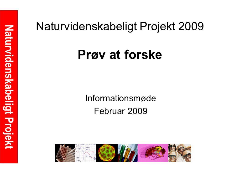 Naturvidenskabeligt Projekt Naturvidenskabeligt Projekt 2009 Prøv at forske Informationsmøde Februar 2009
