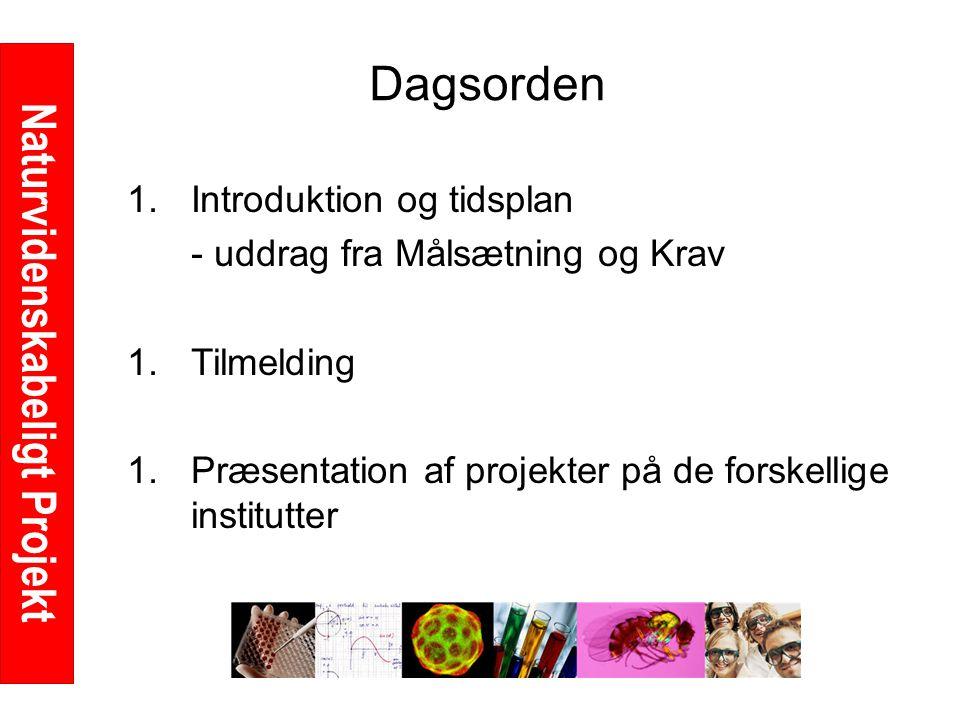 Naturvidenskabeligt Projekt Dagsorden 1.Introduktion og tidsplan - uddrag fra Målsætning og Krav 1.Tilmelding 1.Præsentation af projekter på de forskellige institutter