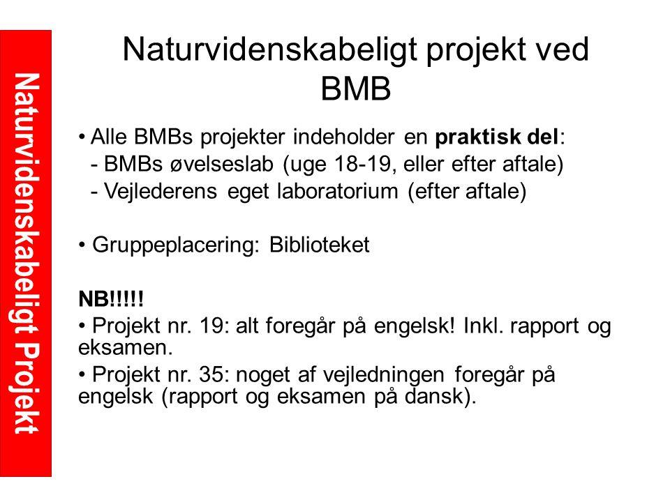 Naturvidenskabeligt Projekt Naturvidenskabeligt projekt ved BMB Alle BMBs projekter indeholder en praktisk del: - BMBs øvelseslab (uge 18-19, eller efter aftale) - Vejlederens eget laboratorium (efter aftale) Gruppeplacering: Biblioteket NB!!!!.
