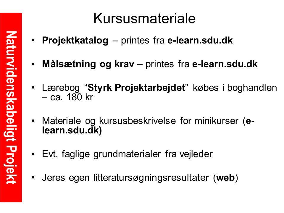 Naturvidenskabeligt Projekt Kursusmateriale Projektkatalog – printes fra e-learn.sdu.dk Målsætning og krav – printes fra e-learn.sdu.dk Lærebog Styrk Projektarbejdet købes i boghandlen – ca.