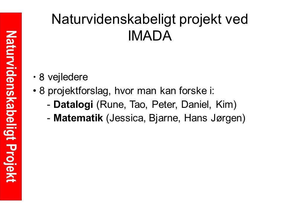 Naturvidenskabeligt Projekt Naturvidenskabeligt projekt ved IMADA 8 vejledere 8 projektforslag, hvor man kan forske i: - Datalogi (Rune, Tao, Peter, Daniel, Kim) - Matematik (Jessica, Bjarne, Hans Jørgen)