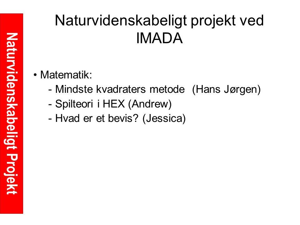 Naturvidenskabeligt Projekt Naturvidenskabeligt projekt ved IMADA Matematik: - Mindste kvadraters metode (Hans Jørgen) - Spilteori i HEX (Andrew) - Hvad er et bevis.