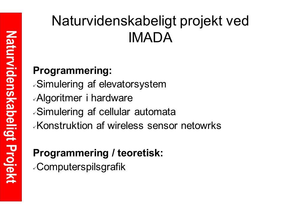 Naturvidenskabeligt Projekt Naturvidenskabeligt projekt ved IMADA Programmering: Simulering af elevatorsystem Algoritmer i hardware Simulering af cellular automata Konstruktion af wireless sensor netowrks Programmering / teoretisk: Computerspilsgrafik