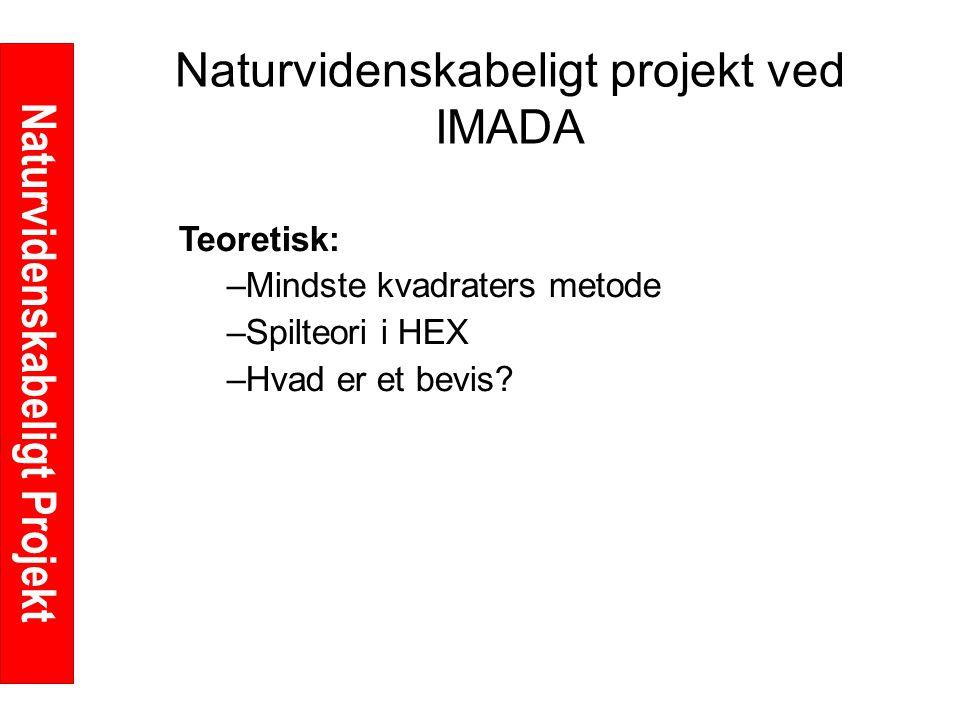 Naturvidenskabeligt Projekt Naturvidenskabeligt projekt ved IMADA Teoretisk: –Mindste kvadraters metode –Spilteori i HEX –Hvad er et bevis