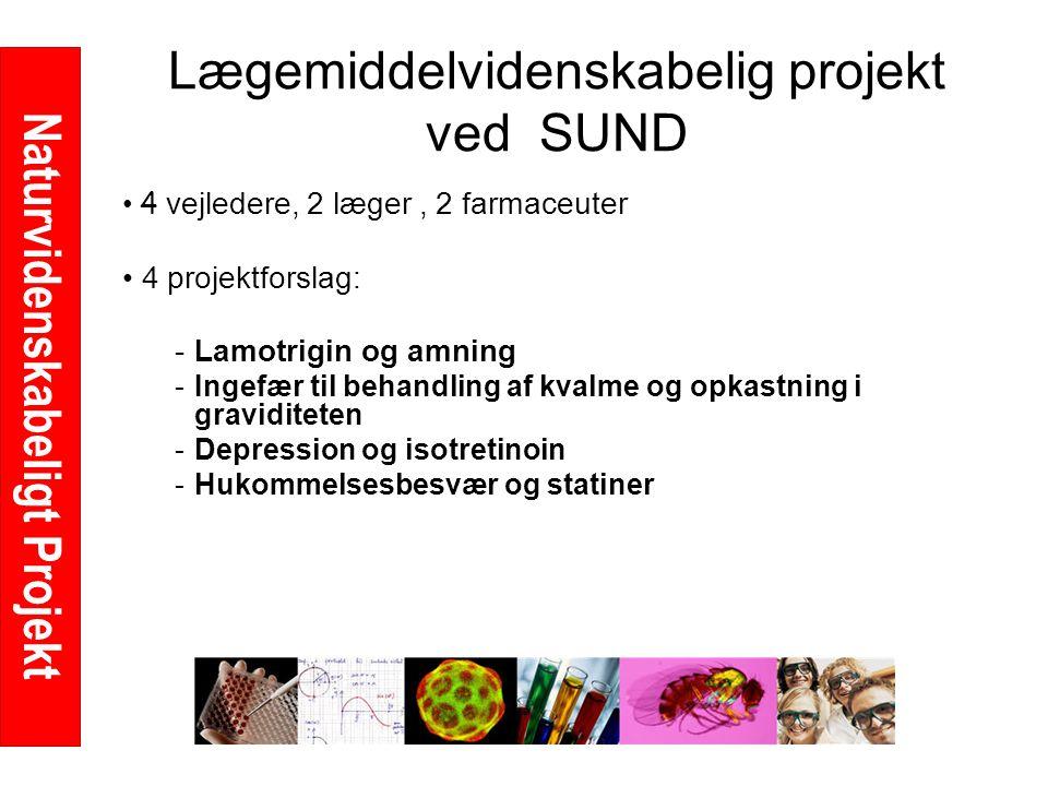 Naturvidenskabeligt Projekt Lægemiddelvidenskabelig projekt ved SUND 4 vejledere, 2 læger, 2 farmaceuter 4 projektforslag: -Lamotrigin og amning -Ingefær til behandling af kvalme og opkastning i graviditeten -Depression og isotretinoin -Hukommelsesbesvær og statiner