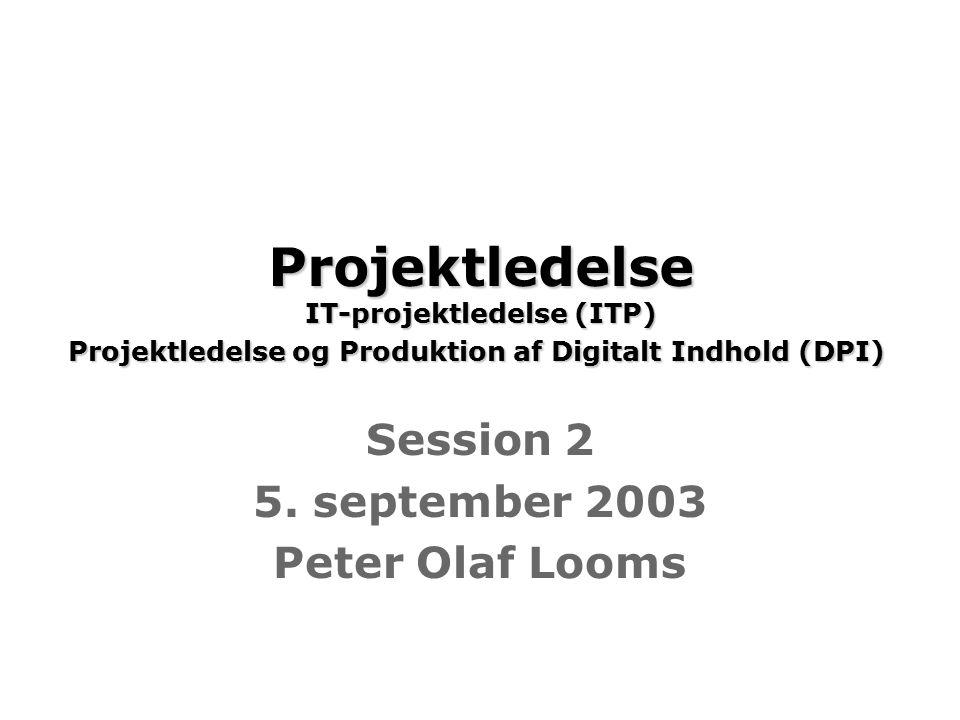 Projektledelse IT-projektledelse (ITP) Projektledelse og Produktion af Digitalt Indhold (DPI) Projektledelse IT-projektledelse (ITP) Projektledelse og Produktion af Digitalt Indhold (DPI) Session 2 5.