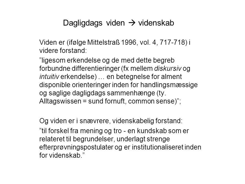 Dagligdags viden  videnskab Viden er (ifølge Mittelstraß 1996, vol.