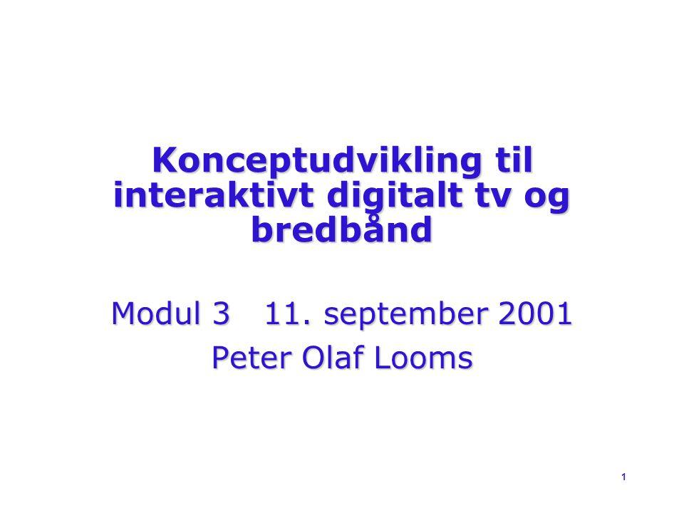 1 Konceptudvikling til interaktivt digitalt tv og bredbånd Modul 3 11.