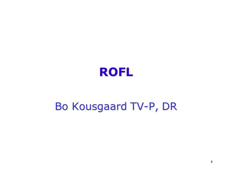 4 ROFL Bo Kousgaard TV-P, DR