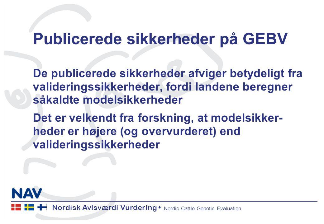 Nordisk Avlsværdi Vurdering Nordic Cattle Genetic Evaluation Publicerede sikkerheder på GEBV De publicerede sikkerheder afviger betydeligt fra valideringssikkerheder, fordi landene beregner såkaldte modelsikkerheder Det er velkendt fra forskning, at modelsikker- heder er højere (og overvurderet) end valideringssikkerheder