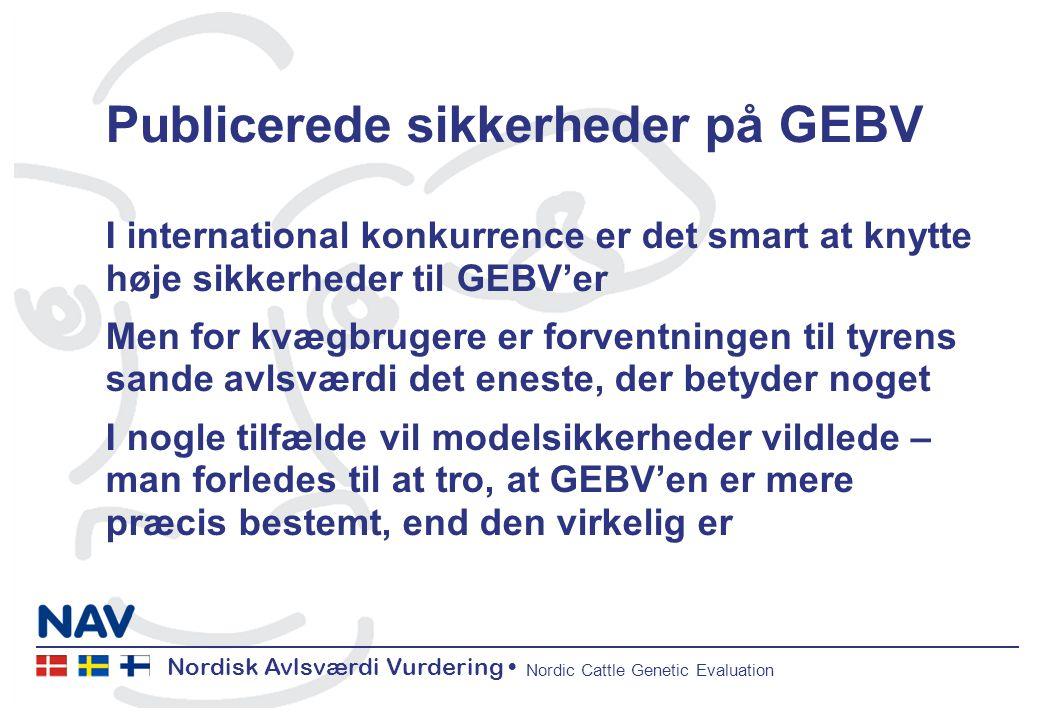 Nordisk Avlsværdi Vurdering Nordic Cattle Genetic Evaluation Publicerede sikkerheder på GEBV I international konkurrence er det smart at knytte høje sikkerheder til GEBV'er Men for kvægbrugere er forventningen til tyrens sande avlsværdi det eneste, der betyder noget I nogle tilfælde vil modelsikkerheder vildlede – man forledes til at tro, at GEBV'en er mere præcis bestemt, end den virkelig er
