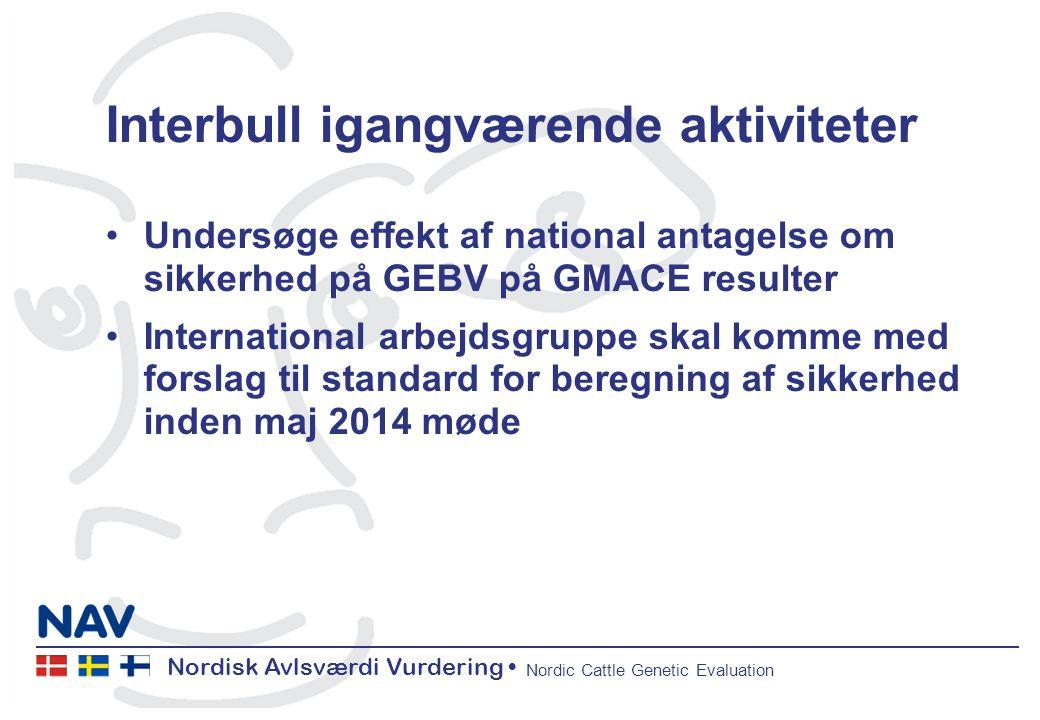 Nordisk Avlsværdi Vurdering Nordic Cattle Genetic Evaluation Interbull igangværende aktiviteter Undersøge effekt af national antagelse om sikkerhed på GEBV på GMACE resulter International arbejdsgruppe skal komme med forslag til standard for beregning af sikkerhed inden maj 2014 møde