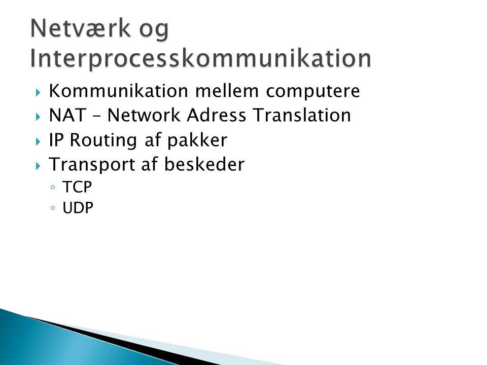  Kommunikation mellem computere  NAT – Network Adress Translation  IP Routing af pakker  Transport af beskeder ◦ TCP ◦ UDP