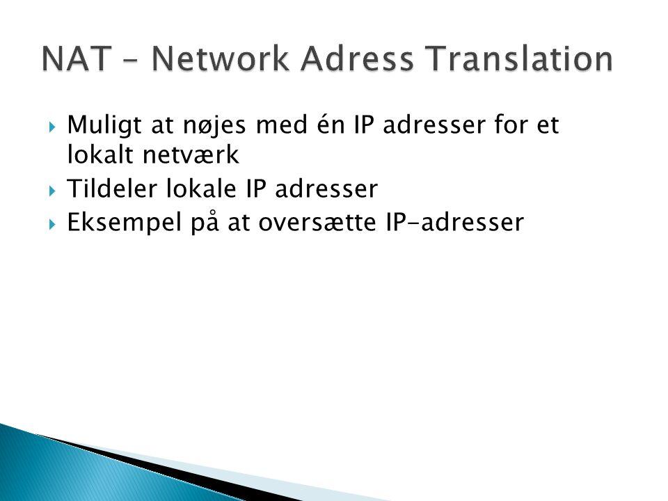  Muligt at nøjes med én IP adresser for et lokalt netværk  Tildeler lokale IP adresser  Eksempel på at oversætte IP-adresser