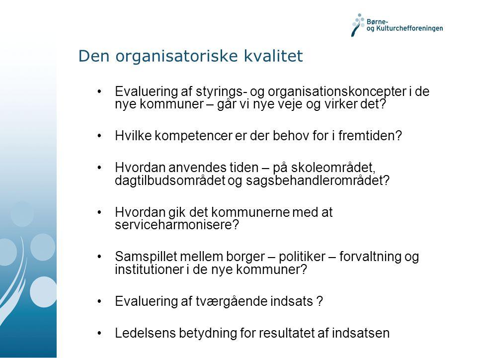 Den organisatoriske kvalitet Evaluering af styrings- og organisationskoncepter i de nye kommuner – går vi nye veje og virker det.