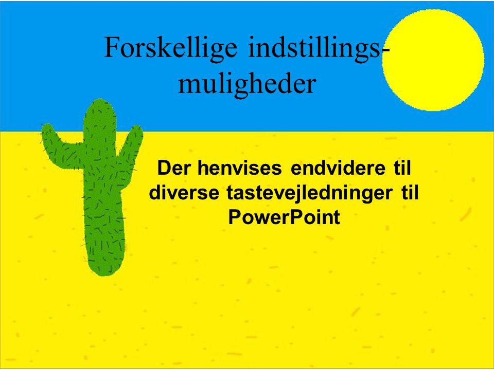 Forskellige indstillings- muligheder Der henvises endvidere til diverse tastevejledninger til PowerPoint