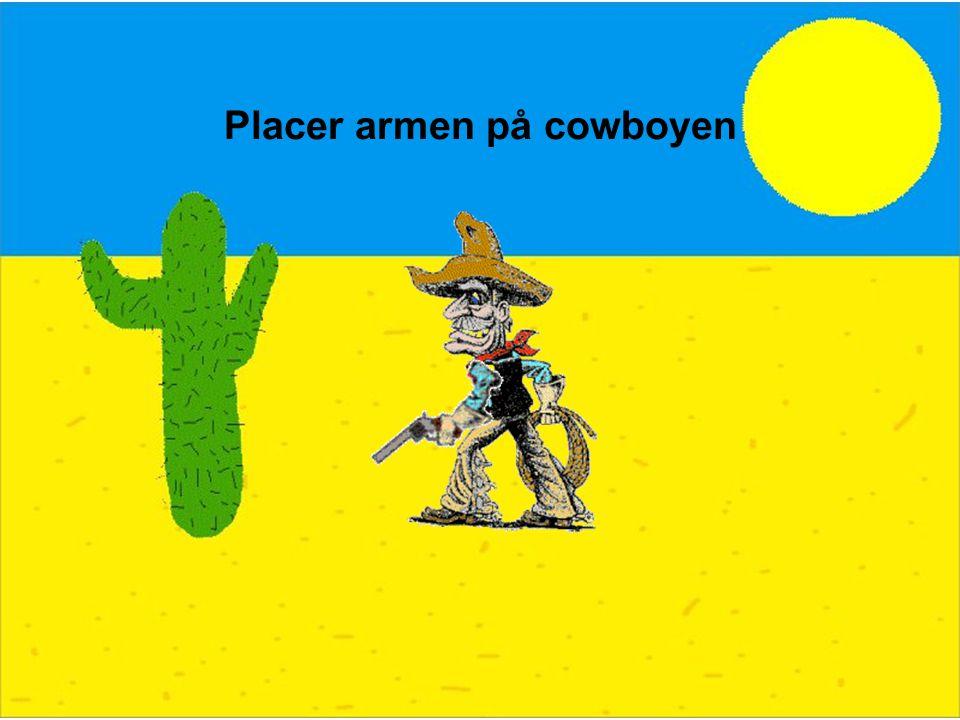 Placer armen på cowboyen