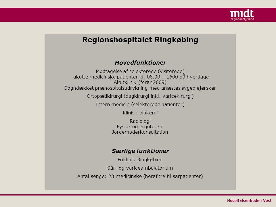 Hospitalsenheden Vest Regionshospitalet Ringkøbing Hovedfunktioner Modtagelse af selekterede (visiterede) akutte medicinske patienter kl.