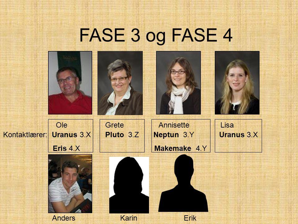 FASE 3 og FASE 4 Ole GreteAnnisette Lisa Anders Karin Erik Kontaktlærer: Uranus 3.X Pluto 3.Z Neptun 3.Y Uranus 3.X Eris 4.X Makemake 4.Y