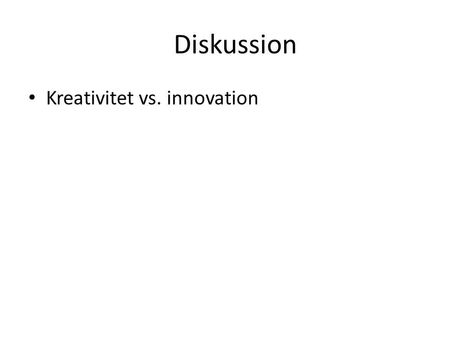 Diskussion Kreativitet vs. innovation
