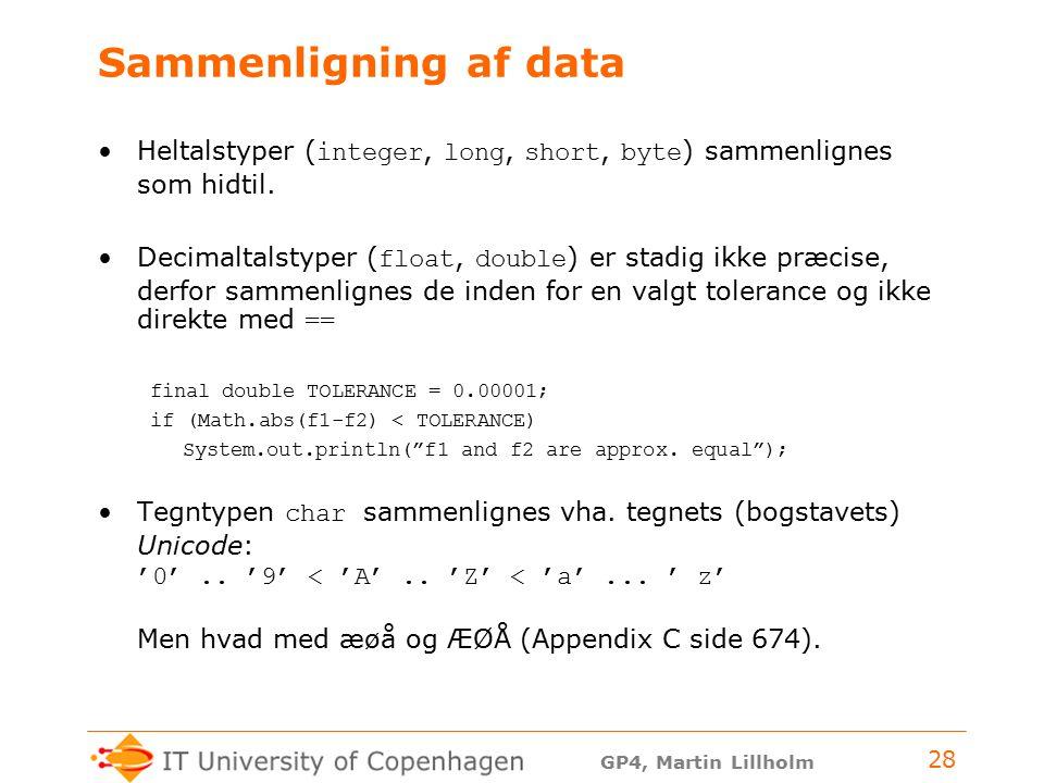 GP4, Martin Lillholm 28 Sammenligning af data Heltalstyper ( integer, long, short, byte ) sammenlignes som hidtil.