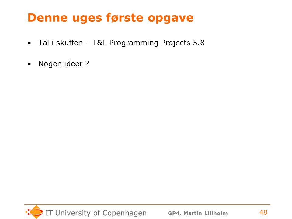 GP4, Martin Lillholm 48 Denne uges første opgave Tal i skuffen – L&L Programming Projects 5.8 Nogen ideer