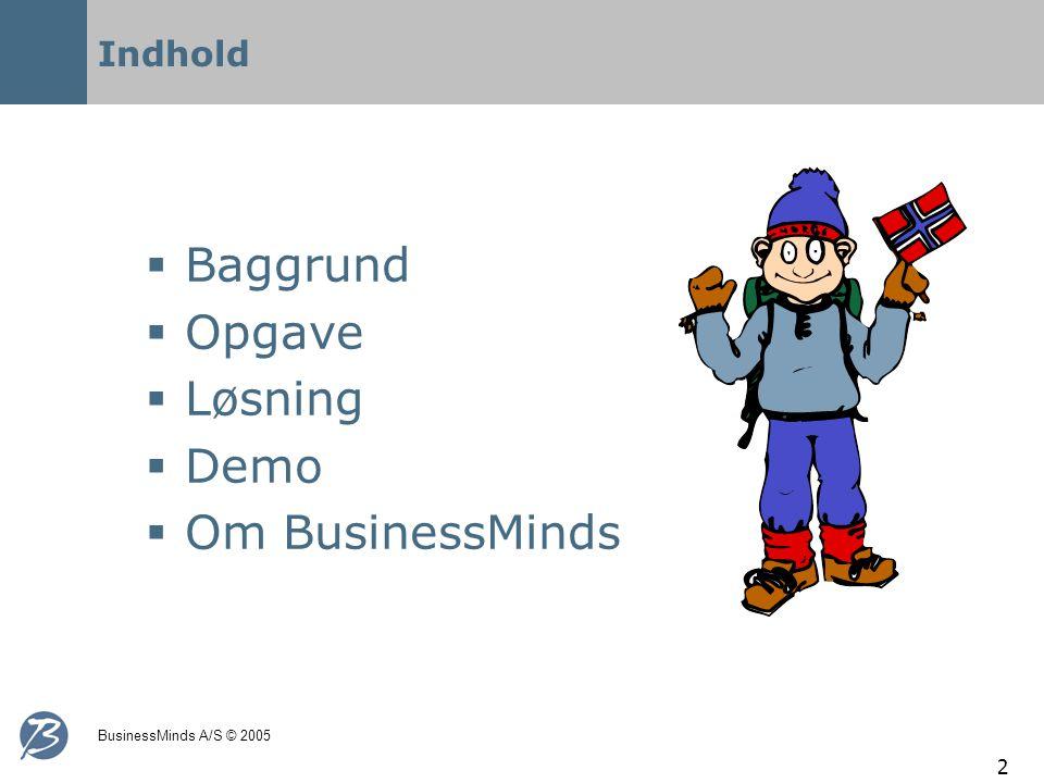 BusinessMinds A/S © 2005 2 Indhold  Baggrund  Opgave  Løsning  Demo  Om BusinessMinds
