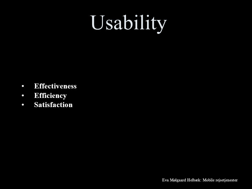Usability Effectiveness Efficiency Satisfaction Eva Mølgaard Helbæk: Mobile rejsetjenester