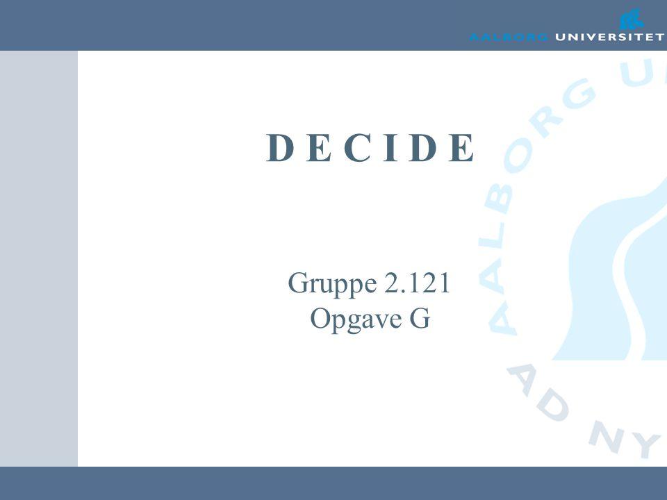 D E C I D E Gruppe 2.121 Opgave G