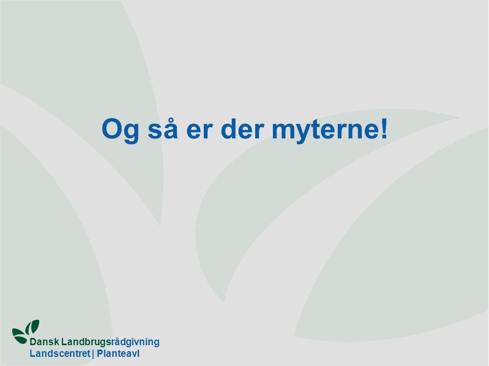 Dansk Landbrugsrådgivning Landscentret | Planteavl Og så er der myterne!