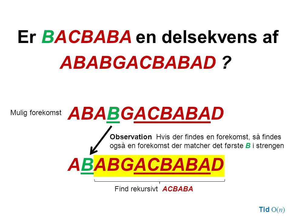 Er BACBABA en delsekvens af ABABGACBABAD .