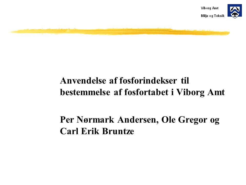 Anvendelse af fosforindekser til bestemmelse af fosfortabet i Viborg Amt Per Nørmark Andersen, Ole Gregor og Carl Erik Bruntze
