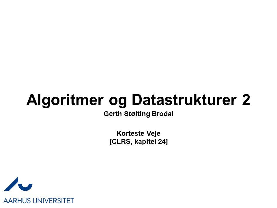 Algoritmer og Datastrukturer 2 Gerth Stølting Brodal Korteste Veje [CLRS, kapitel 24]