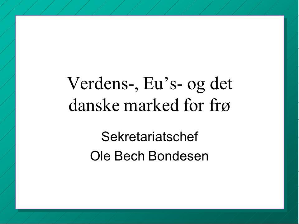 Verdens-, Eu's- og det danske marked for frø Sekretariatschef Ole Bech Bondesen
